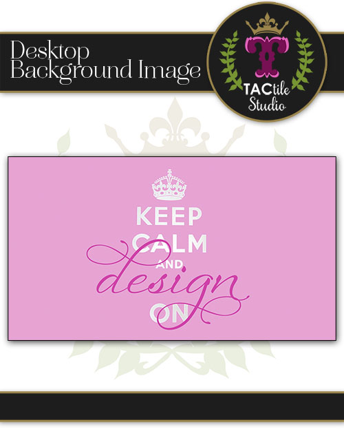 Keep Calm and Design On Desktop Background (PINK)